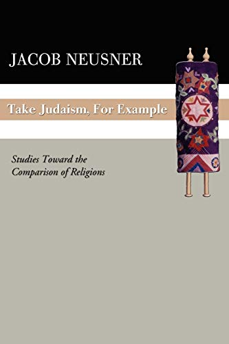 9781592443413: Take Judaism, for Example: Studies Toward the Comparison of Religions