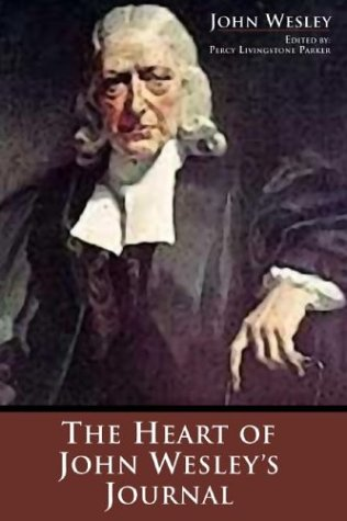 The Heart of John Wesley's Journal: Parker, Percy Livingstone (Ed)