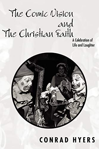 9781592443956: The Comic Vision and the Christian Faith: A Celebration of Life and Laughter