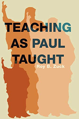 Teaching as Paul Taught: (1592444237) by Roy B. Zuck