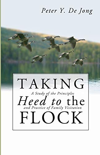9781592444496: Taking Heed to the Flock: A Study of the Principles and Practice of Family Visitation