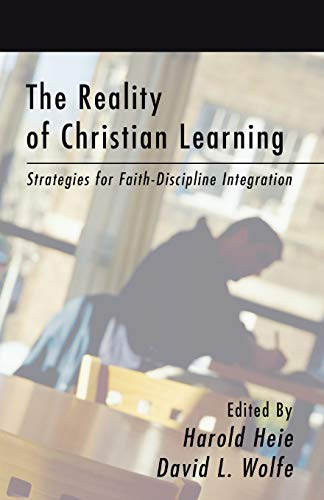 9781592444823: The Reality of Christian Learning: Strategies for Faith-Discipline Integration