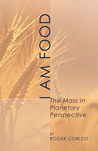 9781592445028: I Am Food: The Mass in Planetary Perspective