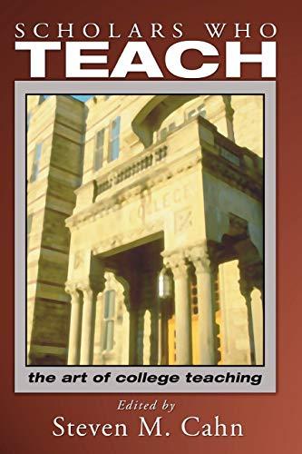 Scholars Who Teach; The Art of College Teaching: Cahn, Steven