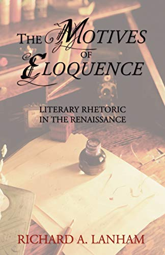 9781592445790: The Motives of Eloquence: Literary Rhetoric in the Renaissance