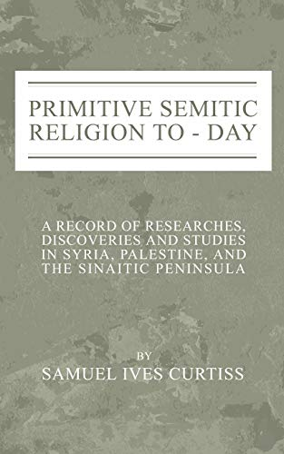 9781592446001: Primitive Semitic Religion Today: A Record of Researches, Discoveries and Studies in Syria, Palestine and the Sinaitic Peninsula