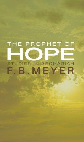 The Prophet of Hope: Studies in Zechariah: Meyer, F.B.
