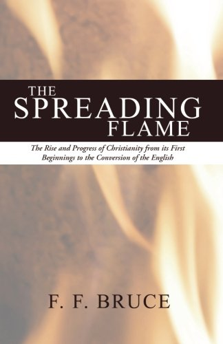 9781592446223: The Spreading Flame: The Rise and Progress of Christianity from Its First Beginnings to the Conversion of the English