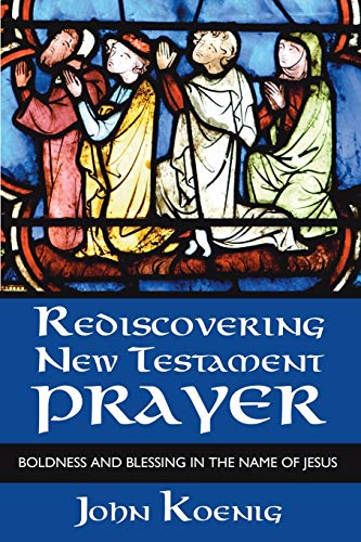 9781592446490: Rediscovering New Testament Prayer: Boldness and Blessing in the Name of Jesus