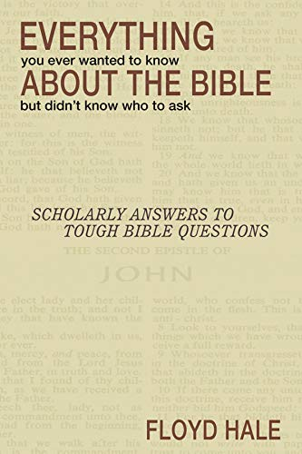 Everything You Ever Wanted To Know About The Bible But Didn't Know Who To Ask: Floyd Hale