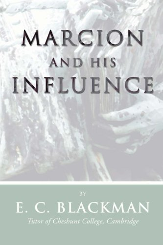 Marcion and His Influence: Blackman, E. C.