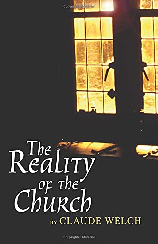 The Reality of the Church:: Welch, Claude