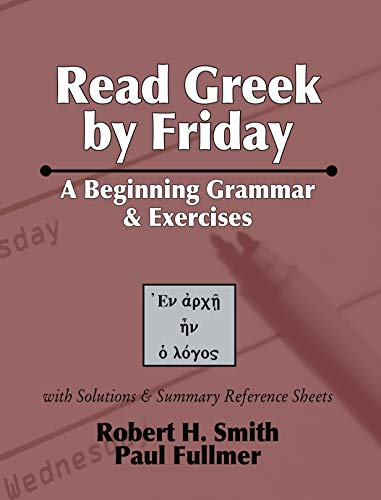 Read Greek by Friday: A Beginning Grammar and Exercises (1592447724) by Robert H. Smith; Paul M. Fullmer
