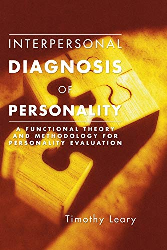 Interpersonal Diagnosis of Personality: A Functional Theory: Leary, Timothy