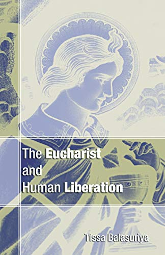 The Eucharist and Human Liberation:: Very Reverend Father Tissa Balasuriya
