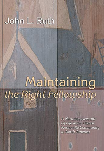 Maintaining the Right Fellowship: A narrative account of life in the oldest Mennonite community in North America (9781592447886) by John L. Ruth