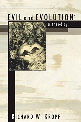 Evil and Evolution: A Theodicy by Kropf, Richard W.: Kropf, Richard W.