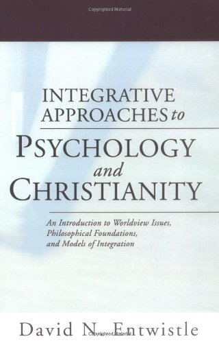 9781592447992: Integrative Approaches to Psychology and Christianity: An Introduction to Worldview Issues, Philosophical Foundations, and Models of Integration