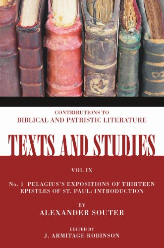 Pelagius's Expositions of Thirteen Epistles of St. Paul: Introduction (Texts and Studies: ...
