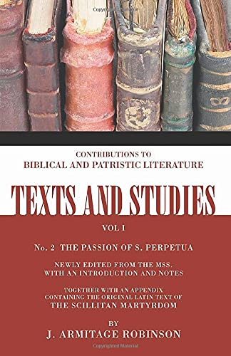 The Passion of St. Perpetua: together with an appendix containing the original Latin text of the ...