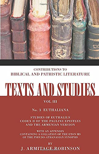 Texts and Studies, vol. 3, no. 3: Euthaliana. Studies of Euthalius Codex H of the Pauline Epistles ...