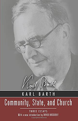 Community, State, and Church: Three Essays by Karl Barth With a New Introduction by David Haddorff:...