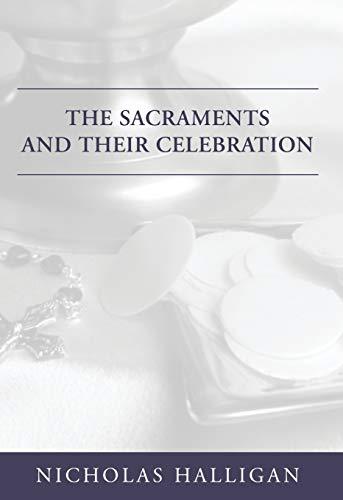 The Sacraments and Their Celebration:: Halligan, Nicholas