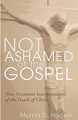 9781592449354: Not Ashamed of the Gospel: New Testament Interpretations of the Death of Christ