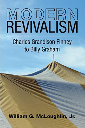 Modern Revivalism: Charles Grandison Finney to Billy Graham: McLoughlin, William G.