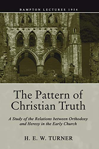 9781592449828: The Pattern of Christian Truth: A Study in the Relations between Orthodoxy and Heresy in the Early Church (Bampton Lectures)