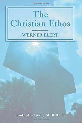The Christian Ethos: Werner Elert Carl J. Schindler