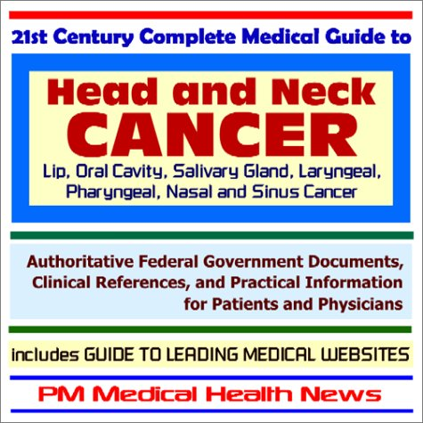 21st Century Complete Medical Guide to Head and Neck Cancer (Lip, Oral Cavity, Salivary Gland, ...