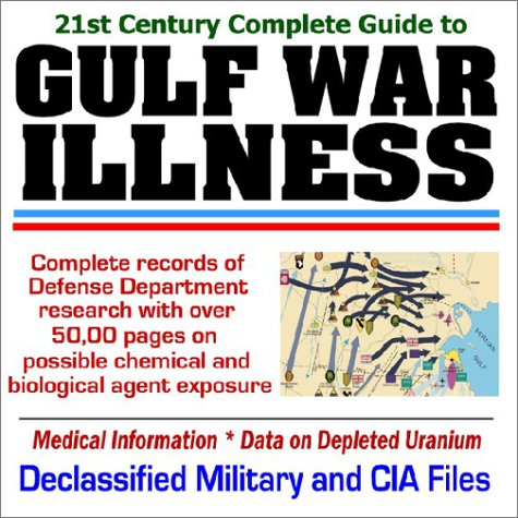 9781592480456: 21st Century Complete Guide to Gulf War Illness with over 50,000 pages on Defense Department Research into Possible Chemical and Biological Agent Exposure and Declassified Military and CIA Files