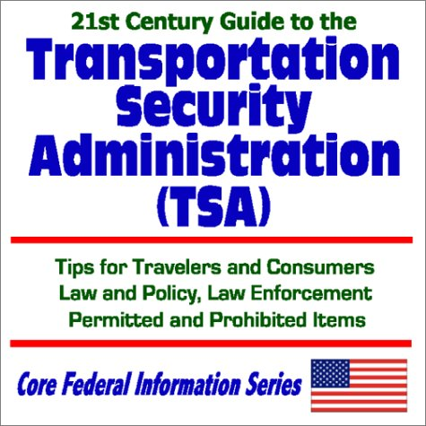 21st Century Guide to the Transportation Security Administration (TSA) with Tips for Travelers and ...