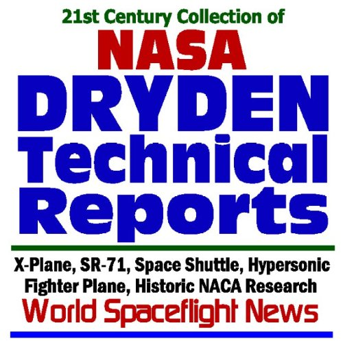21st Century Collection of NASA and NACA Dryden Technical Reports: X-Plane, SR-71, Space Shuttle, ...