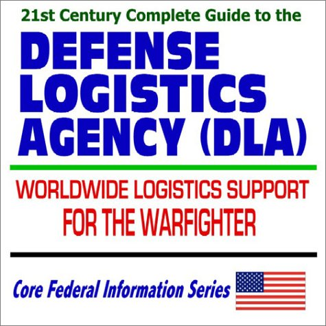 9781592482528: 21st Century Complete Guide to the Defense Logistics Agency (DLA): Providing Worldwide Logistics Support for the Warfighter, Military Materials Packing and Handling Handbooks (CD-ROM)