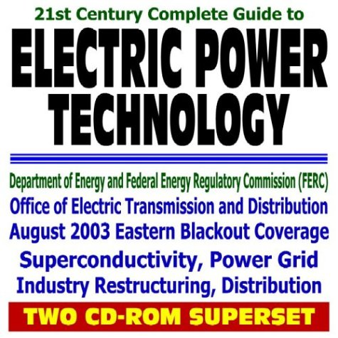 9781592482733: 21st Century Complete Guide to Electric Power Technology, Electricity Transmission and Distribution, Power Grid, Industry Restructuring, ... Commission FERC (Two CD-ROM Superset)
