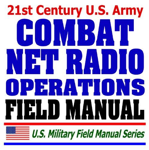 21st Century U.S. Army Combat Net Radio Operations Field Manual (FM 11-32) - SINCGARS, Battlefield ...