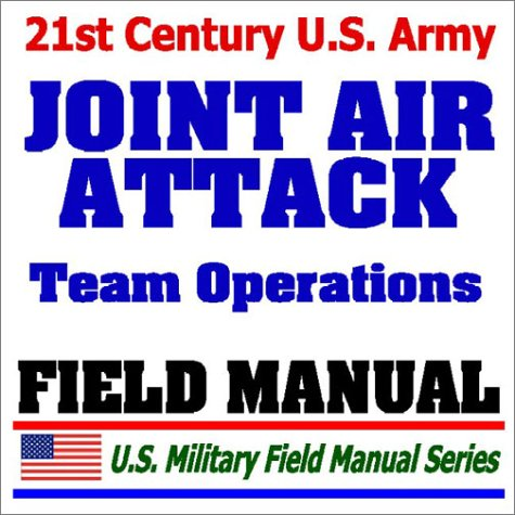 9781592483433: 21st Century U.S. Army Joint Air Attack Team Operations Procedures (FM 90-21): Multiservice Army, Marine Corps, Navy, and Air Force Procedures