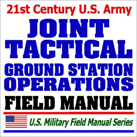 9781592483495: 21st Century U.S. Army Joint Tactical Ground Station Operations (FM 40-1): JTAGS Receiver for Space-based DSP Satellite Missile Launch Warnings, Missile Defense, NBC Environment