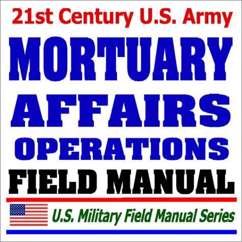 9781592483501: 21st Century U.S. Army Mortuary Affairs Operations Field Manual (FM 10-64)