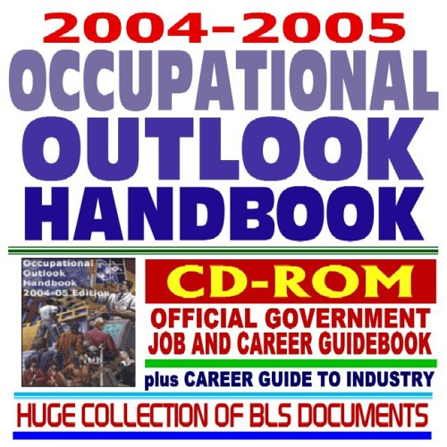 2004 ¿ 2005 Occupational Outlook Handbook, Official Government Job and Career Guidebook, ...