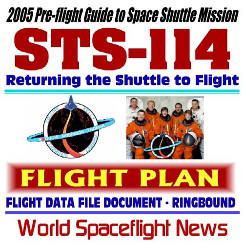 9781592484409: 2005 Pre-Flight Guide to NASA Space Shuttle Mission STS-114: The Historic Voyage of Orbiter Discovery Returning the Shuttle to Flight--Flight Plan Flight Data File Document