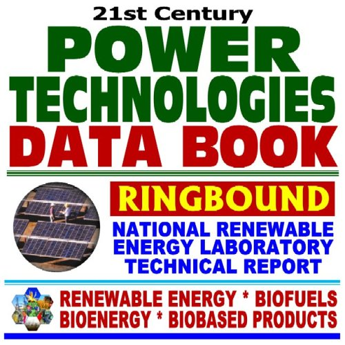 9781592484478: 21st Century Power Technologies Data Book, National Renewable Energy Laboratory Technical Profiles of Biomass, Geothermal, Hydrogen, Hydropower, Solar and Wind Energy, Superconductivity, Fuel Cells, Batteries, Advanced Storage, Electricity Restructuring, Electricity Demand Series on Renewable Energy, Biofuels, Bioenergy, and Biobased Products