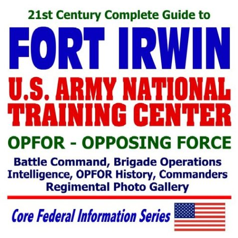 9781592484669: 21st Century Complete Guide to Fort Irwin and the Army National Training Center, OPFOR: Opposing Force, Battle Command, Brigade Operations, ... Commanders, Regimental Photo Gallery (CD-ROM)