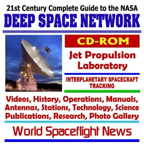 9781592485185: 21st Century Complete Guide to the NASA Deep Space Network (DSN), Jet Propulsion Laboratory (JPL) Interplanetary Spacecraft Tracking, Videos, History, ... Research, Photo Gallery (CD-ROM)