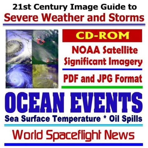 21st Century Image Guide to Severe Weather and Storms: Ocean Events, Sea Surface Temperature, Oil ...