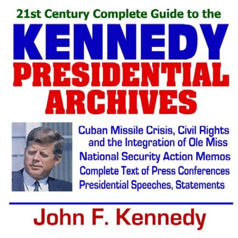 9781592485406: 21st Century Complete Guide to the Kennedy Presidential Archives: President John F. Kennedy, Kennedy Administration, JFK Speeches, Documents, Cuban ... Presidential Library Material (CD-ROM)