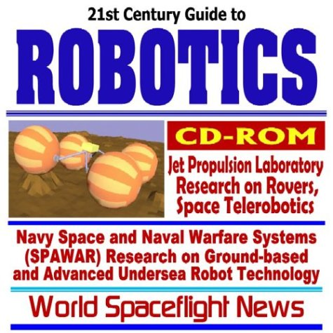 9781592485482: 21st Century Complete Guide to Robotics, NASA Jet Propulsion Laboratory (JPL) Research on Mars Rovers, Space Telerobotics, Navy Space and Naval ... Undersea Robot Technology, UAVs (CD-ROM)
