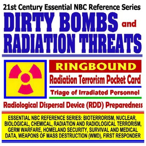 21st Century Essential NBC Reference Series: Dirty Bombs and Radiation Threats, Radiological ...